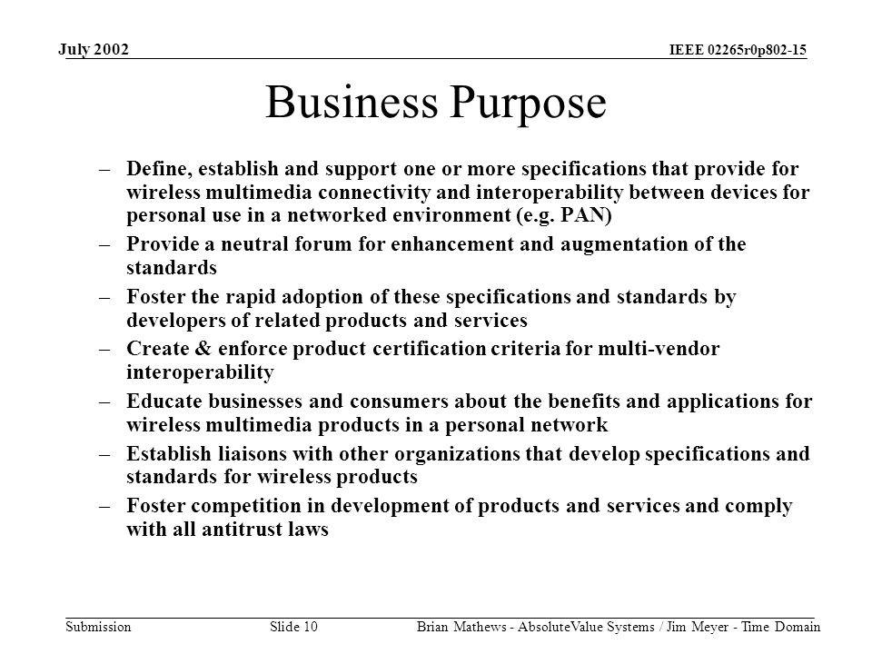 IEEE 02265r0p802-15 Submission July 2002 Brian Mathews - AbsoluteValue Systems / Jim Meyer - Time Domain Slide 10 Business Purpose –Define, establish