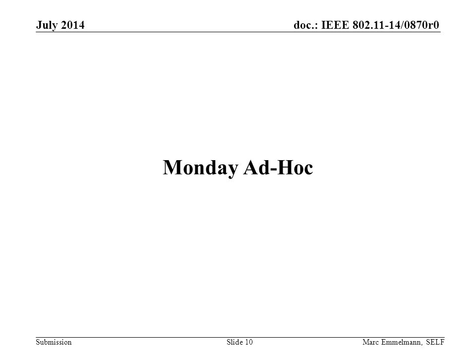 doc.: IEEE 802.11-14/0870r0 Submission Monday Ad-Hoc July 2014 Marc Emmelmann, SELFSlide 10