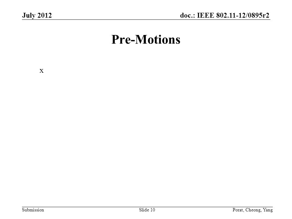 doc.: IEEE 802.11-12/0895r2 Submission Pre-Motions x July 2012 Porat, Cheong, YangSlide 10