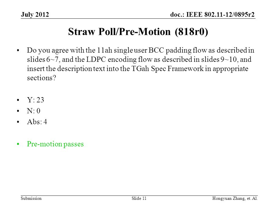 doc.: IEEE 802.11-12/0895r2 Submission Straw Poll/Pre-Motion (818r0) Do you agree with the 11ah single user BCC padding flow as described in slides 6~7, and the LDPC encoding flow as described in slides 9~10, and insert the description text into the TGah Spec Framework in appropriate sections.