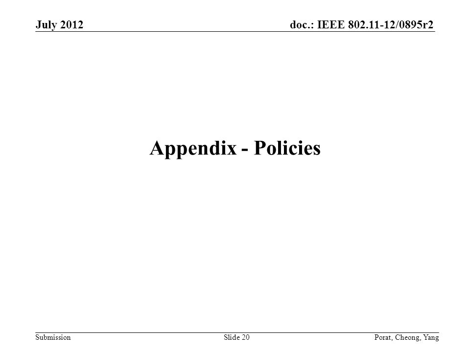 doc.: IEEE 802.11-12/0895r2 Submission Appendix - Policies July 2012 Porat, Cheong, YangSlide 20