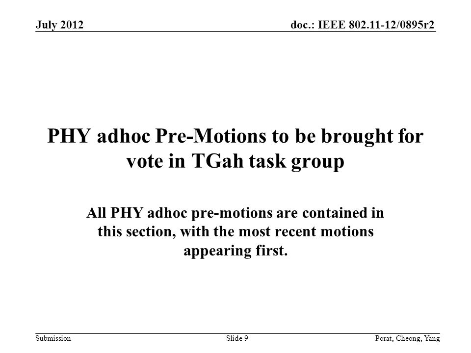 doc.: IEEE 802.11-12/0895r2 SubmissionPorat, Cheong, YangSlide 9 PHY adhoc Pre-Motions to be brought for vote in TGah task group All PHY adhoc pre-motions are contained in this section, with the most recent motions appearing first.