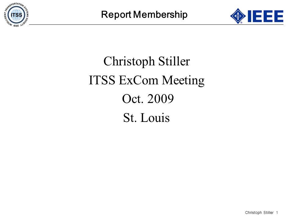 Christoph Stiller 1 Report Membership Christoph Stiller ITSS ExCom Meeting Oct. 2009 St. Louis