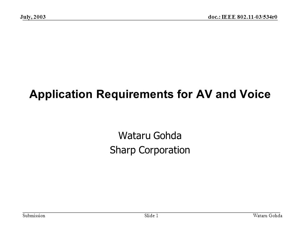 doc.: IEEE /534r0 Submission July, 2003 Wataru GohdaSlide 1 Application Requirements for AV and Voice Wataru Gohda Sharp Corporation