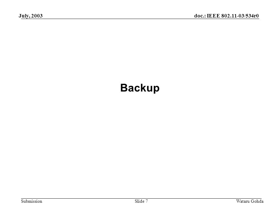 doc.: IEEE /534r0 Submission July, 2003 Wataru GohdaSlide 7 Backup
