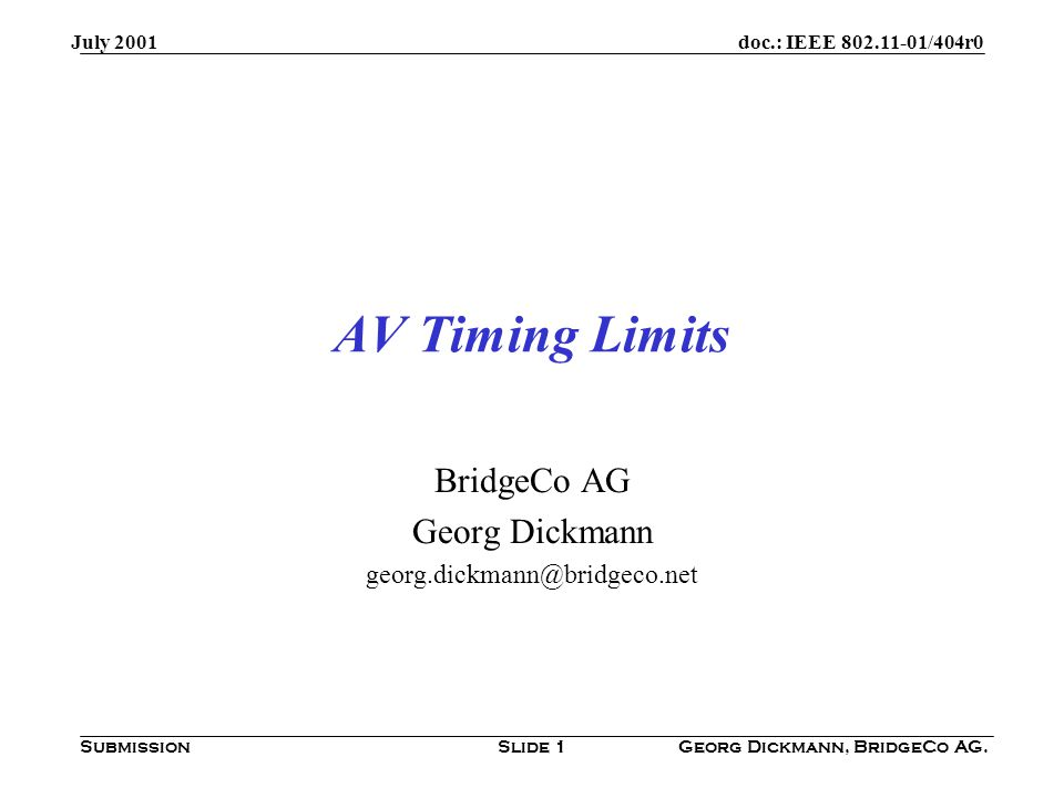 doc.: IEEE /404r0 Submission July 2001 Georg Dickmann, BridgeCo AG.Slide 1 AV Timing Limits BridgeCo AG Georg Dickmann