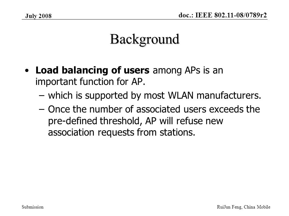 doc.: IEEE 802.11-08/0789r2 Submission July 2008 RuiJun Feng, China Mobile Background Load balancing of users among APs is an important function for AP.