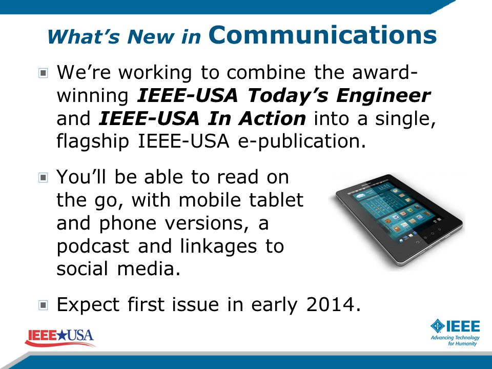 What's New in Communications We're working to combine the award- winning IEEE-USA Today's Engineer and IEEE-USA In Action into a single, flagship IEEE