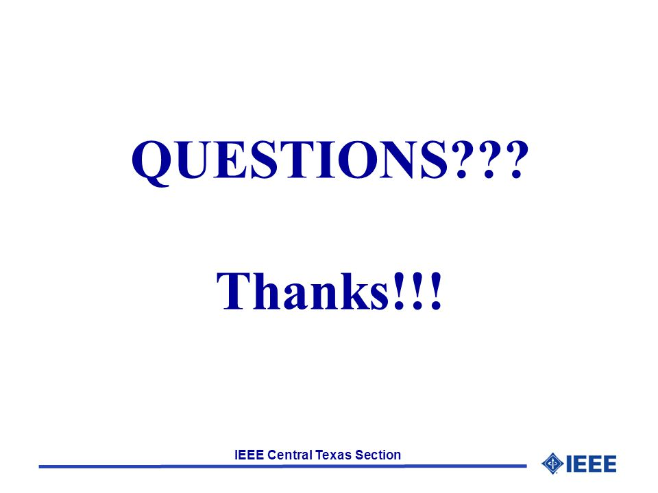 IEEE Central Texas Section QUESTIONS??? Thanks!!!