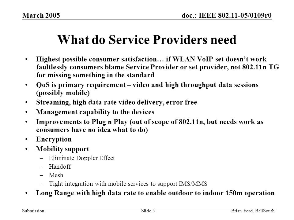 doc.: IEEE 802.11-05/0109r0 Submission March 2005 Brian Ford, BellSouthSlide 5 What do Service Providers need Highest possible consumer satisfaction…