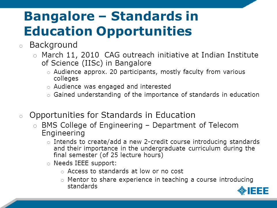 Bangalore – Standards in Education Opportunities o Background o March 11, 2010 CAG outreach initiative at Indian Institute of Science (IISc) in Bangalore o Audience approx.