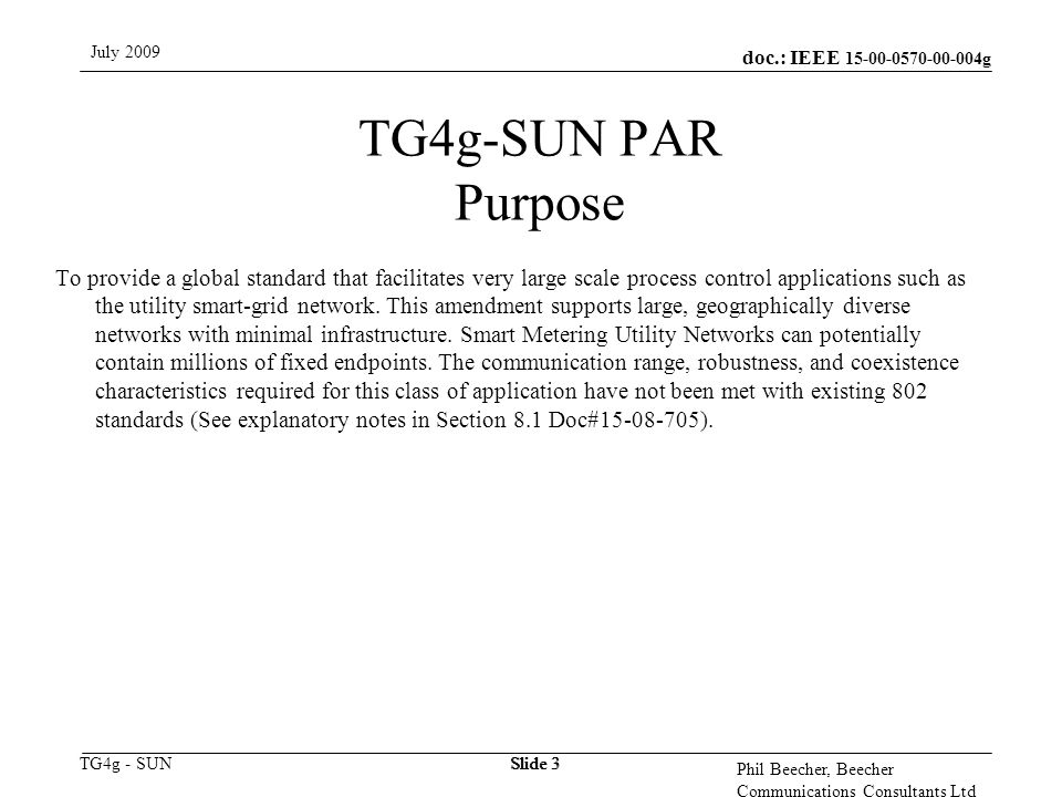 doc.: IEEE 15-00-0570-00-004g TG4g - SUN July 2009 Phil Beecher, Beecher Communications Consultants Ltd Slide 3 TG4g-SUN PAR Purpose To provide a glob