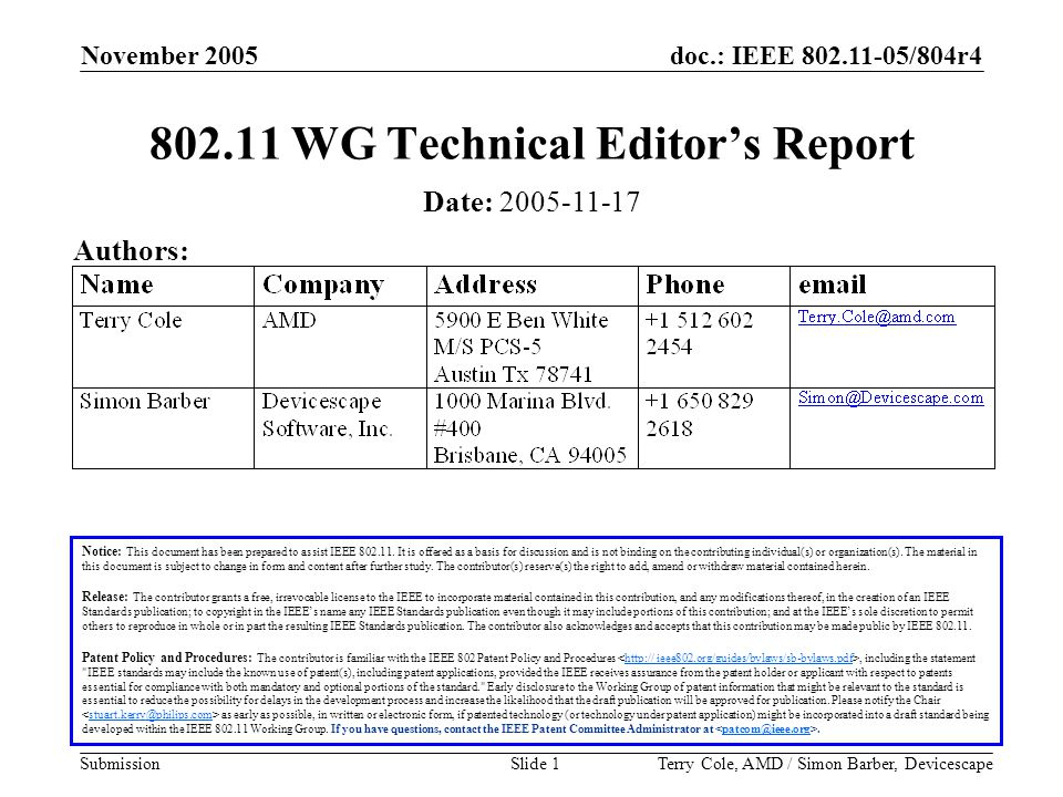 doc.: IEEE /804r4 Submission November 2005 Terry Cole, AMD / Simon Barber, DevicescapeSlide WG Technical Editor's Report Notice: This document has been prepared to assist IEEE