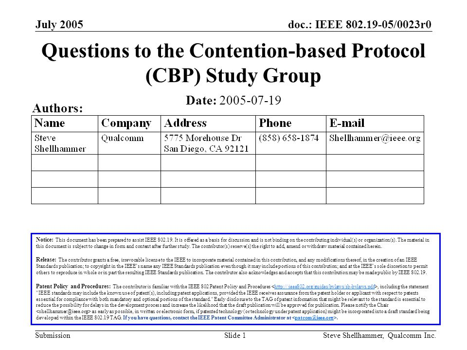 doc.: IEEE 802.19-05/0023r0 Submission July 2005 Steve Shellhammer, Qualcomm Inc.Slide 1 Questions to the Contention-based Protocol (CBP) Study Group Notice: This document has been prepared to assist IEEE 802.19.