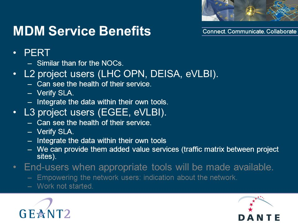Connect. Communicate. Collaborate MDM Service Benefits PERT –Similar than for the NOCs.