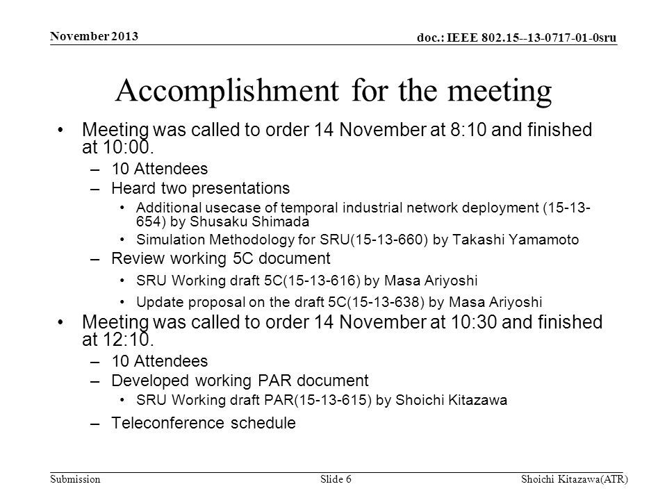 doc.: IEEE 802.15--13-0717-01-0sru Submission Meeting was called to order 14 November at 8:10 and finished at 10:00.
