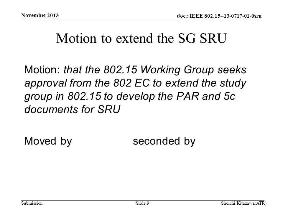 doc.: IEEE 802.15--13-0717-01-0sru Submission Motion: that the 802.15 Working Group seeks approval from the 802 EC to extend the study group in 802.15