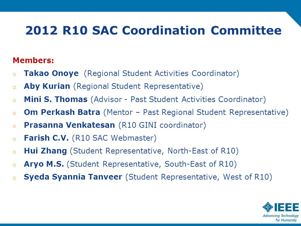 2012 R10 SAC Coordination Committee Members: o Takao Onoye (Regional Student Activities Coordinator) o Aby Kurian (Regional Student Representative) o Mini S.