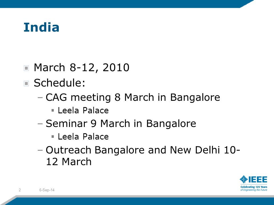 India March 8-12, 2010 Schedule: –CAG meeting 8 March in Bangalore  Leela Palace –Seminar 9 March in Bangalore  Leela Palace –Outreach Bangalore and New Delhi March 6-Sep-142