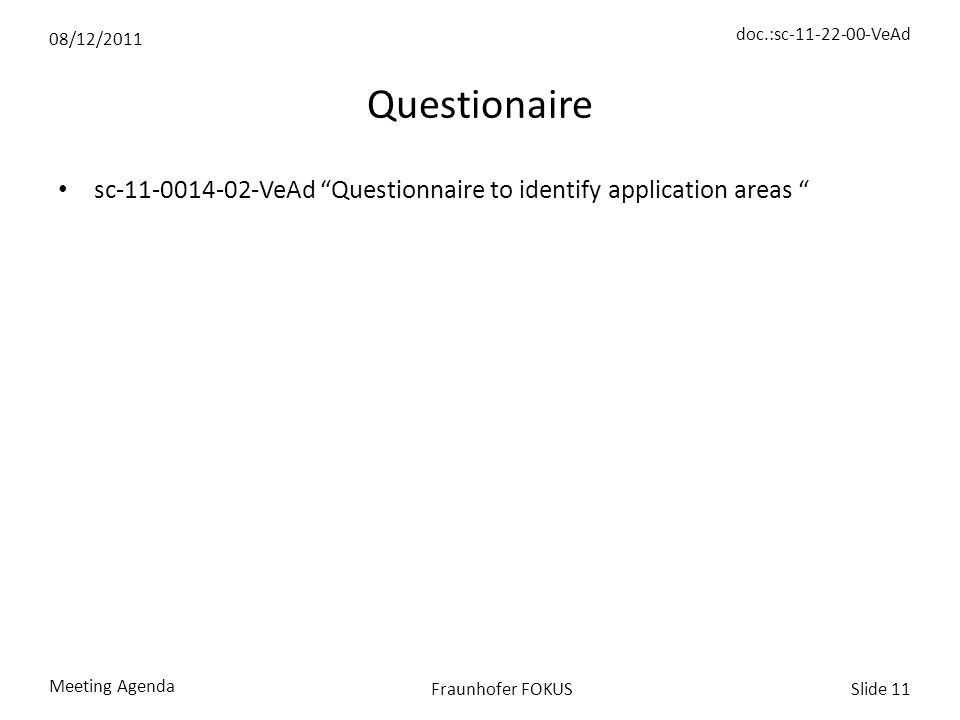 08/12/2011 doc.:sc-11-22-00-VeAd Meeting Agenda Slide 11Fraunhofer FOKUS Questionaire sc-11-0014-02-VeAd Questionnaire to identify application areas