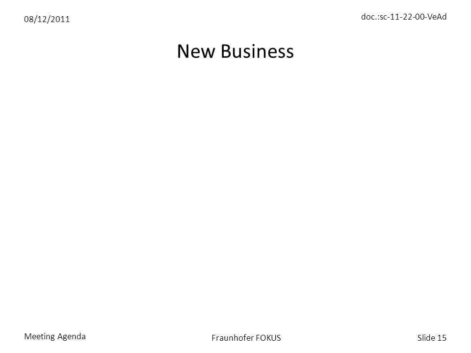 08/12/2011 doc.:sc-11-22-00-VeAd Meeting Agenda Slide 15Fraunhofer FOKUS New Business