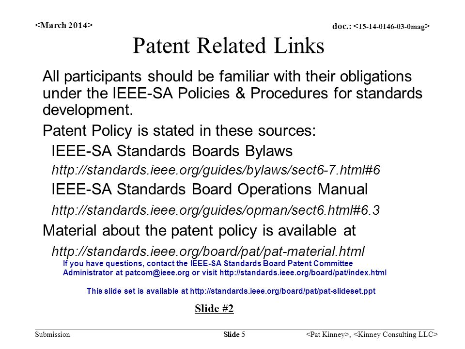doc.: Submission, Slide 5 Patent Related Links All participants should be familiar with their obligations under the IEEE-SA Policies & Procedures for