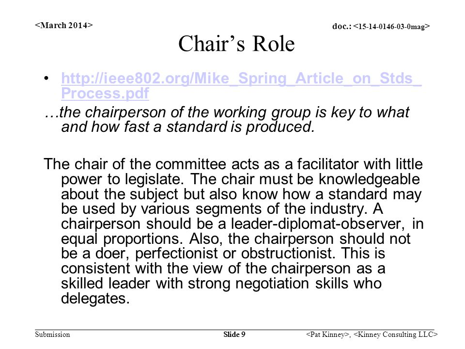 doc.: Submission, Slide 9 Chair's Role http://ieee802.org/Mike_Spring_Article_on_Stds_ Process.pdfhttp://ieee802.org/Mike_Spring_Article_on_Stds_ Proc