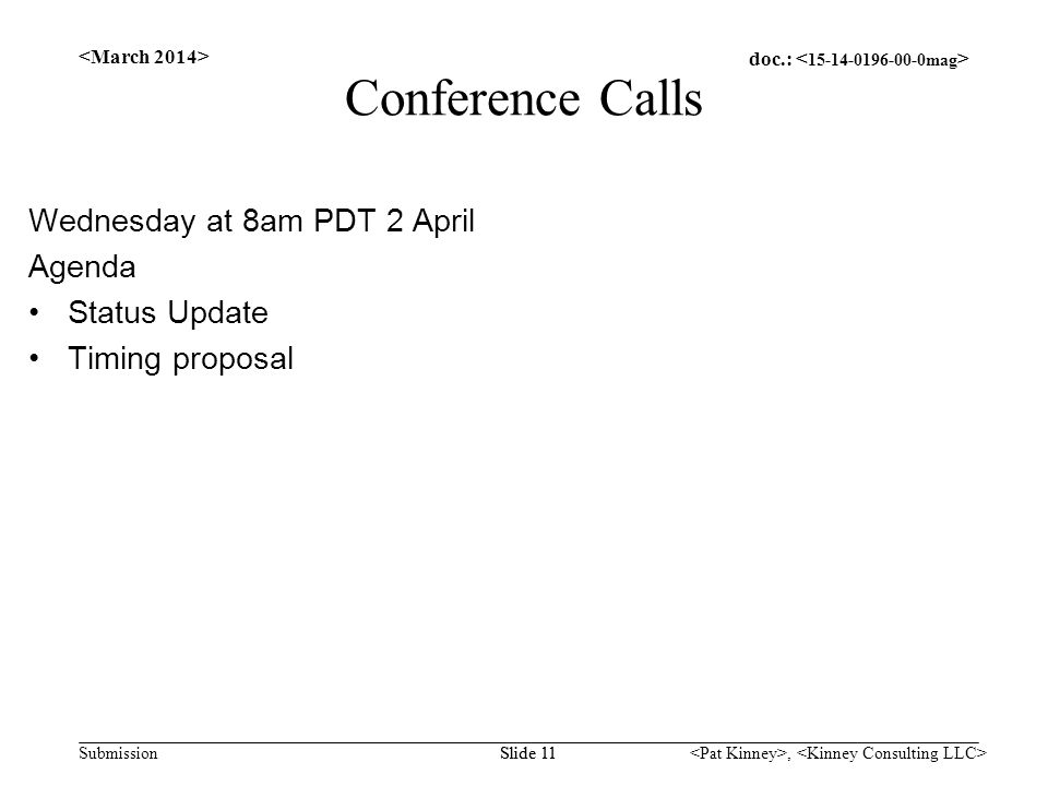 doc.: Submission, Slide 11 Conference Calls Wednesday at 8am PDT 2 April Agenda Status Update Timing proposal