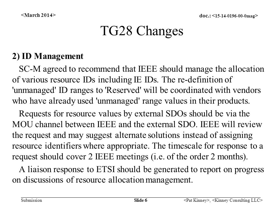 doc.: Submission, Slide 7 TG28 Changes 3) IE Descriptor Format SC-M agreed to recommend that the last version number value (0b11) for 15.4-2011 frame types (Beacon, Data, ACK, MAC Command) should be used to indicate that IEs use TLV descriptor format.