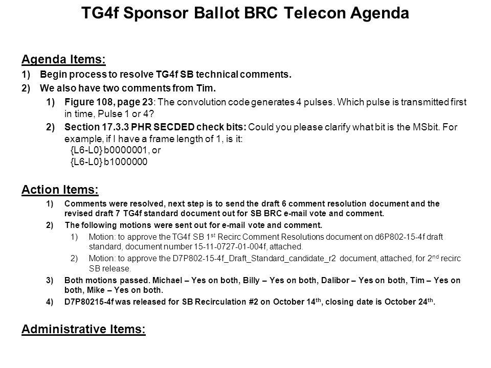 TG4f Sponsor Ballot BRC Telecon Agenda Agenda Items: 1)Begin process to resolve TG4f SB technical comments.