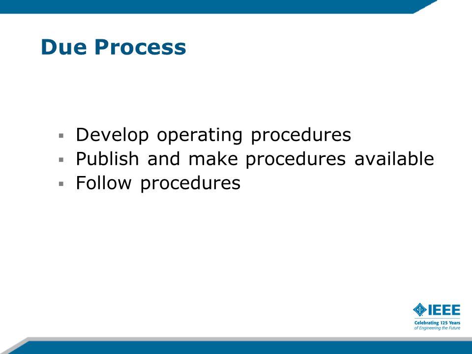 Due Process  Develop operating procedures  Publish and make procedures available  Follow procedures