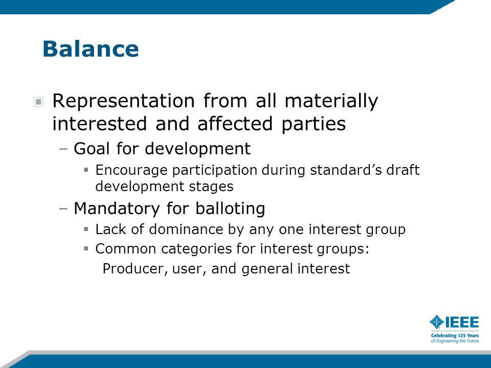 Balance Representation from all materially interested and affected parties –Goal for development  Encourage participation during standard's draft dev
