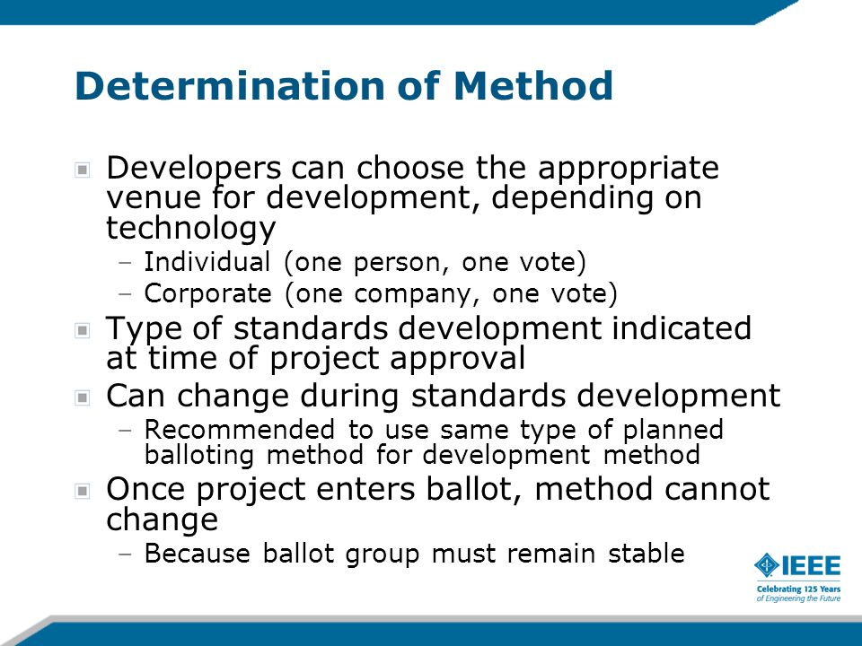 Determination of Method Developers can choose the appropriate venue for development, depending on technology –Individual (one person, one vote) –Corpo