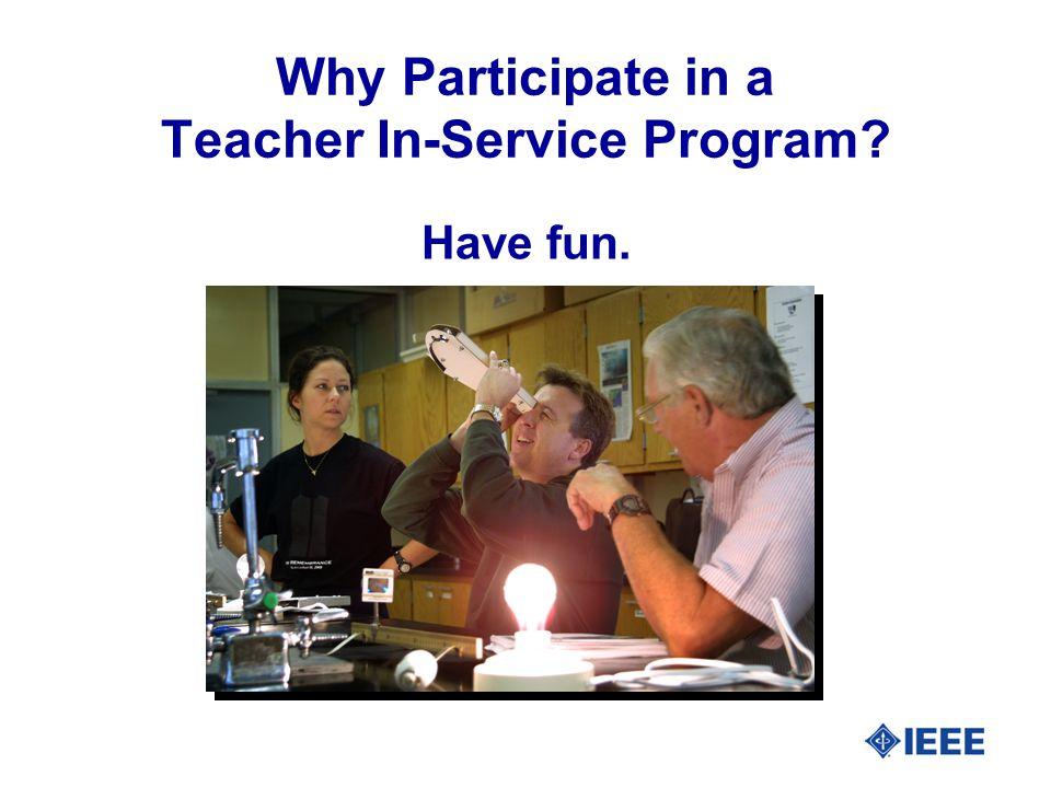Have fun. Why Participate in a Teacher In-Service Program