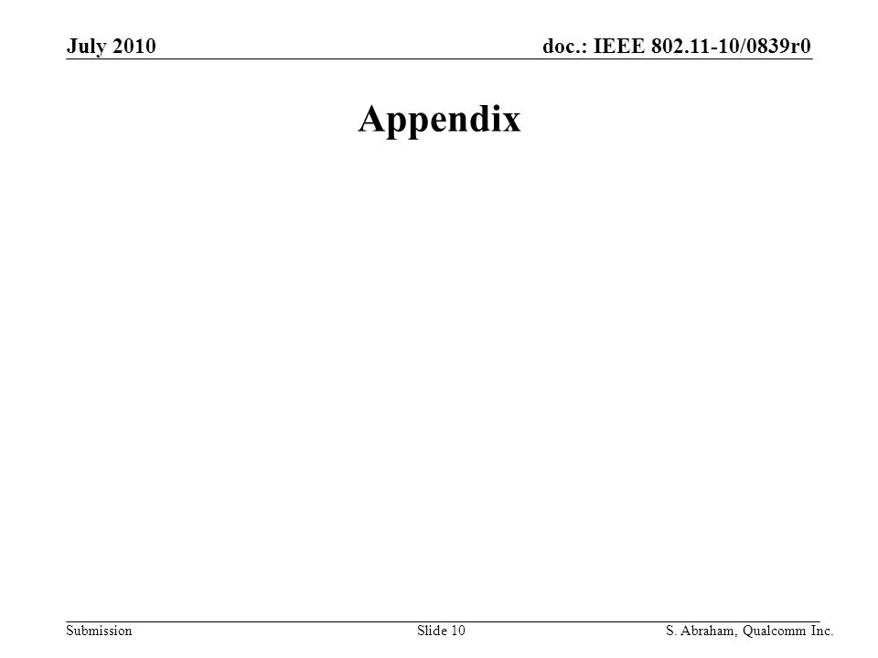 doc.: IEEE 802.11-10/0839r0 Submission Slide 10S. Abraham, Qualcomm Inc. July 2010 Appendix
