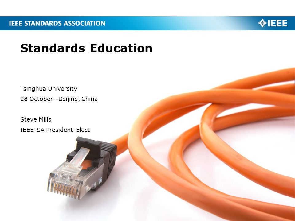 Standards Education Tsinghua University 28 October--Beijing, China Steve Mills IEEE-SA President-Elect