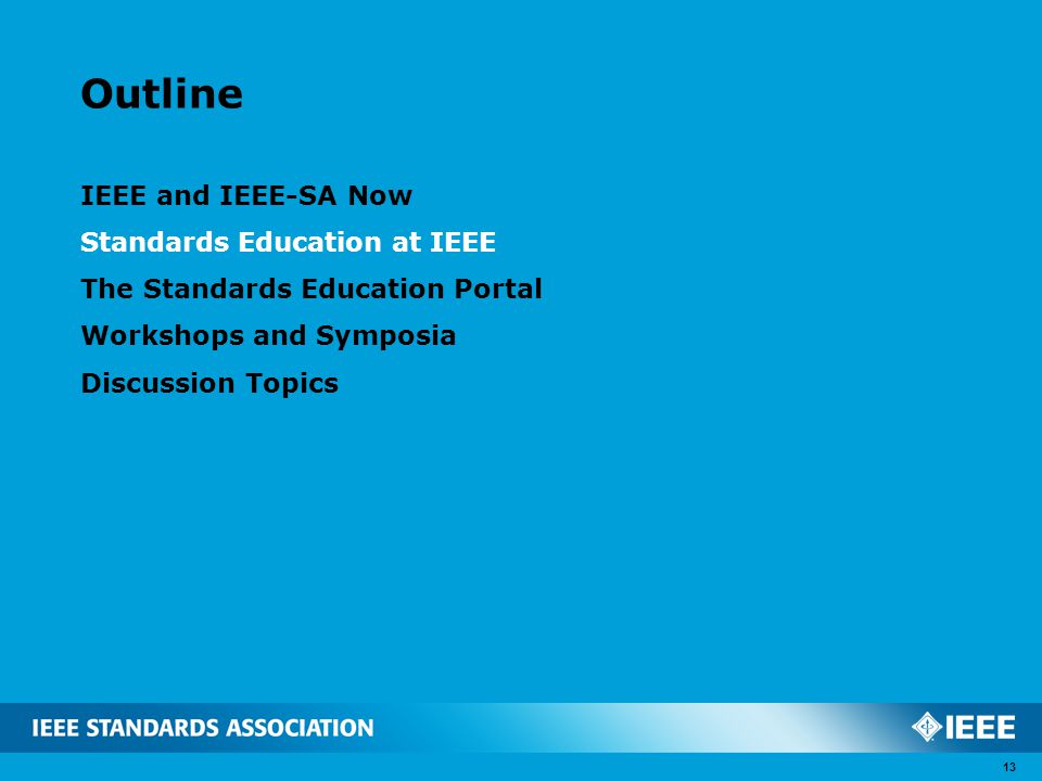 Outline IEEE and IEEE-SA Now Standards Education at IEEE The Standards Education Portal Workshops and Symposia Discussion Topics 13