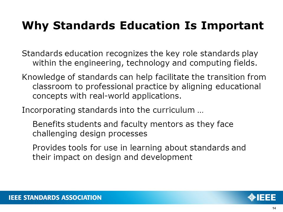 Why Standards Education Is Important Standards education recognizes the key role standards play within the engineering, technology and computing fields.