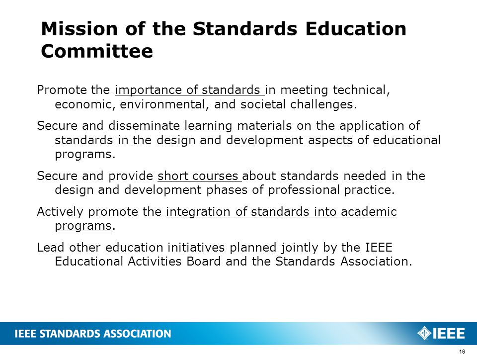 Mission of the Standards Education Committee Promote the importance of standards in meeting technical, economic, environmental, and societal challenges.