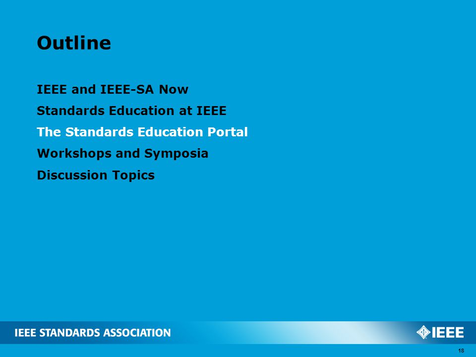 Outline IEEE and IEEE-SA Now Standards Education at IEEE The Standards Education Portal Workshops and Symposia Discussion Topics 18