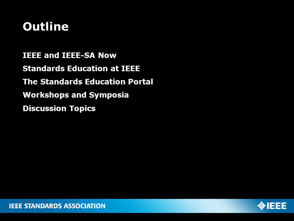 Outline IEEE and IEEE-SA Now Standards Education at IEEE The Standards Education Portal Workshops and Symposia Discussion Topics 2