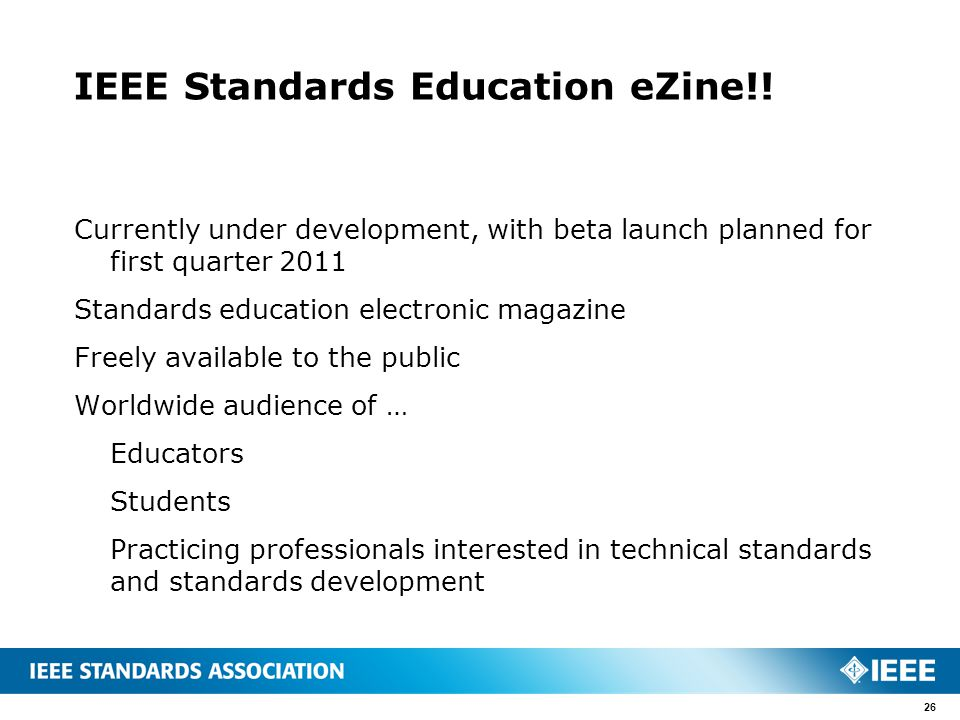 IEEE Standards Education eZine!! Currently under development, with beta launch planned for first quarter 2011 Standards education electronic magazine
