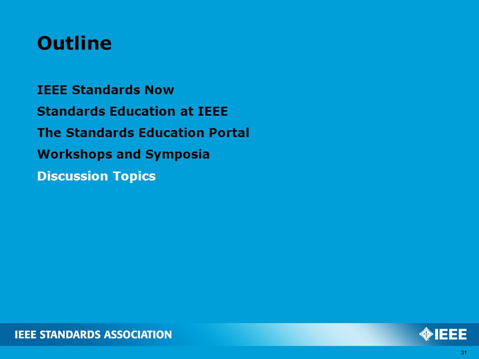 Outline IEEE Standards Now Standards Education at IEEE The Standards Education Portal Workshops and Symposia Discussion Topics 31