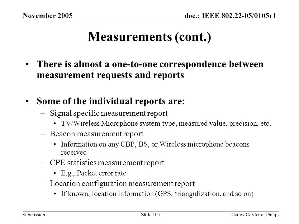doc.: IEEE 802.22-05/0105r1 Submission November 2005 Carlos Cordeiro, PhilipsSlide 105 Measurements (cont.) There is almost a one-to-one correspondenc