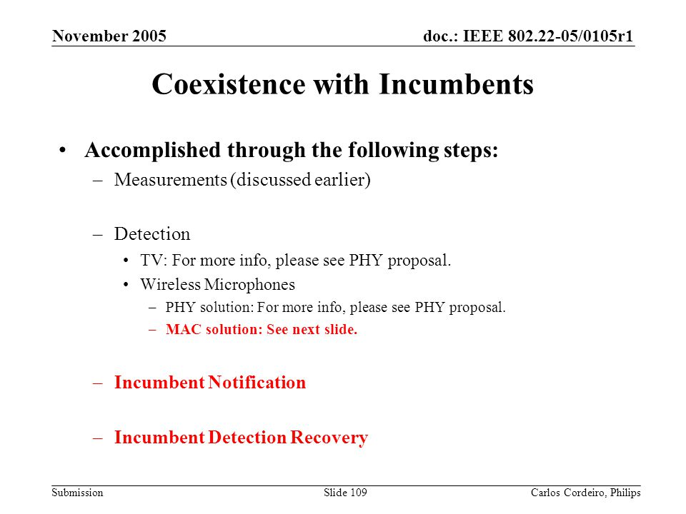 doc.: IEEE 802.22-05/0105r1 Submission November 2005 Carlos Cordeiro, PhilipsSlide 109 Coexistence with Incumbents Accomplished through the following