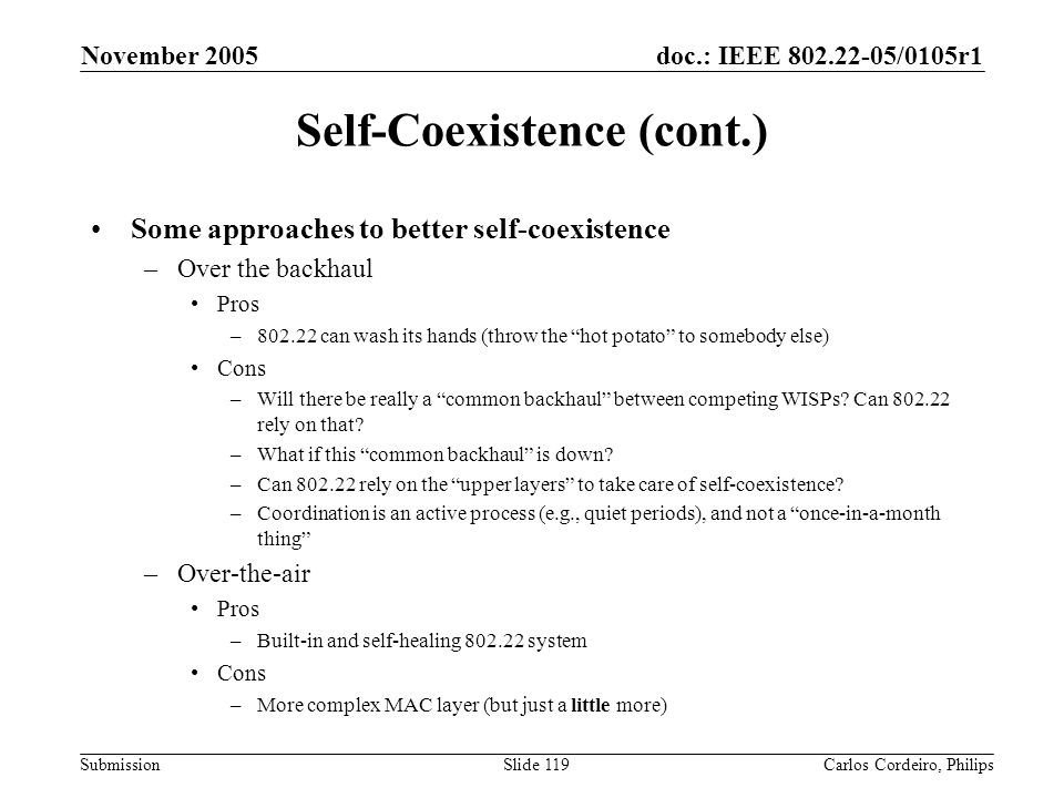 doc.: IEEE 802.22-05/0105r1 Submission November 2005 Carlos Cordeiro, PhilipsSlide 119 Self-Coexistence (cont.) Some approaches to better self-coexist