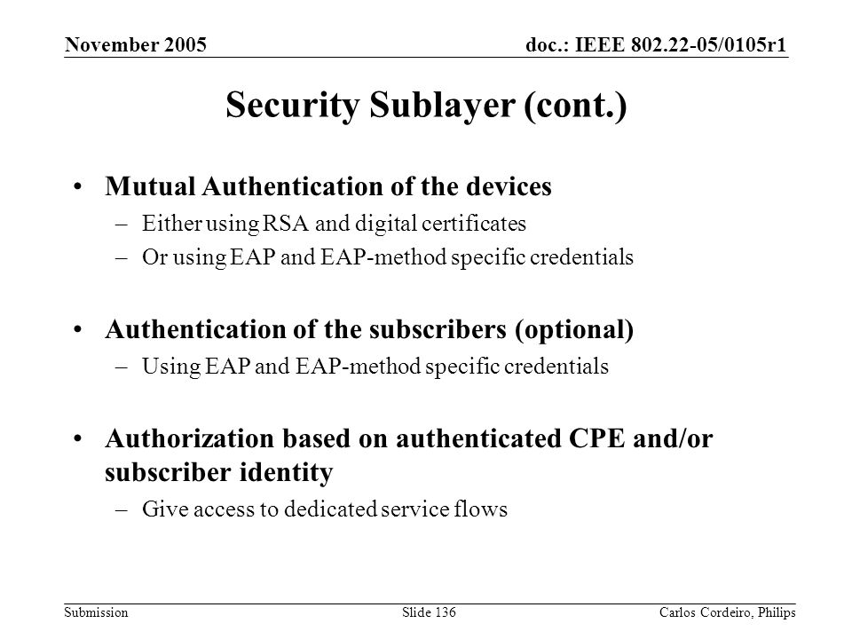 doc.: IEEE 802.22-05/0105r1 Submission November 2005 Carlos Cordeiro, PhilipsSlide 136 Security Sublayer (cont.) Mutual Authentication of the devices