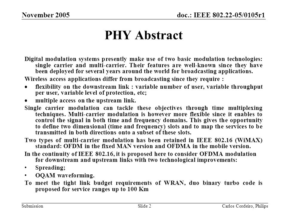 doc.: IEEE 802.22-05/0105r1 Submission November 2005 Carlos Cordeiro, PhilipsSlide 33 Channel Measurement Received signal strength –Quality measurement of its own signal (TPC, modulation/coding) –Fast channel 'busy' detection Signal feature detection –Detection of the type of the signal ATSC, DVB-T, Part 74,.22, etc –Should be robust to receiver imperfections