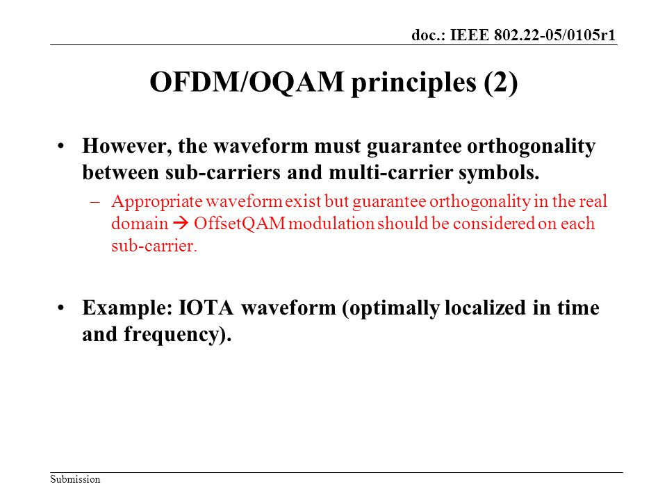 doc.: IEEE 802.22-05/0105r1 Submission OFDM/OQAM principles (2) However, the waveform must guarantee orthogonality between sub-carriers and multi-carr