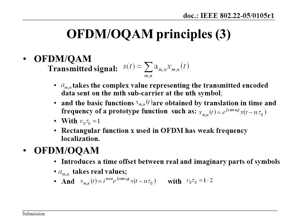 doc.: IEEE 802.22-05/0105r1 Submission OFDM/OQAM principles (3) OFDM/QAM Transmitted signal: takes the complex value representing the transmitted enco